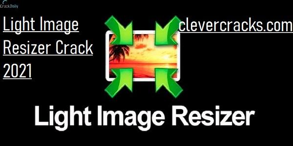 Light Image Resizer Crack Full Version License Key